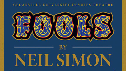 "Cedarville University's fall play is the lighthearted comedy ""Fools"" by Neil Simon."