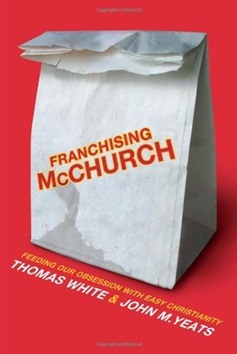Franchising McChurch: Feeding Out Obsession with Easy Christianity