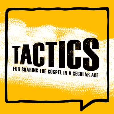 Tactics for sharing the Gospel in a Secular Age