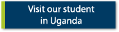 Visit our student in Uganda