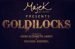 Majek Pictures presents Goldilocks