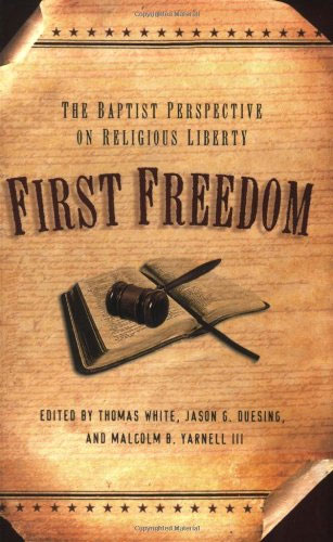 First Freedom: The Baptist Perspective on Religious Liberty